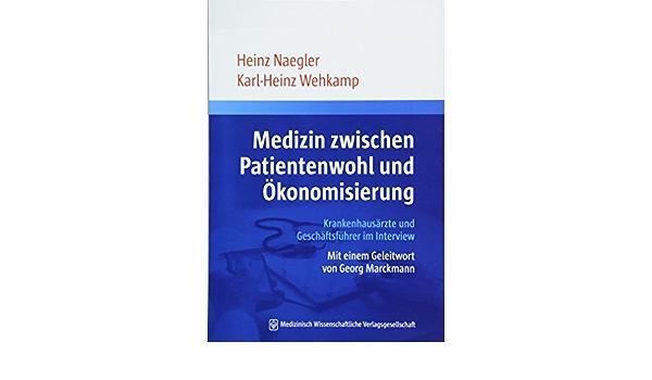 Medizin Zwischen Patientenwohl Und Okonomisierung Krankenhausarzte Und Geschaftsfuhrer Im Interview Amazon De Naegler Heinz Wehkamp Karl Heinz Bucher