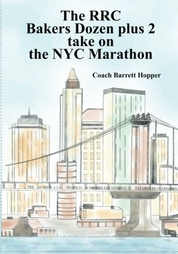 RRC Baker's Dozen (plus two) road to the 2011 ING NYC Marathon: 13 (15) Unique Journeys in route to the Ing NYC Marathon: Volume 1 por Barrett Hopper