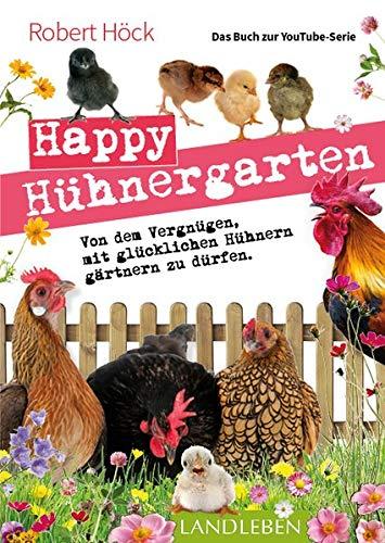 """Happy Hühnergarten • Das zweite Buch zur YouTube-Serie """"Happy Huhn"""": Von dem Vergnügen, mit glücklichen Hühnern gärtnern zu dürfen (Cadmos LandLeben)"""