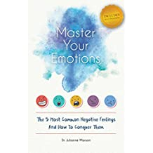 Master Your Emotions: The Five Most Common Negative Feelings And How To Conquer Them (English Edition)