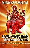 Durga Saptashloki   The Seven Verses from Devi Mahathmyam: Transliteration, Translation and commentary