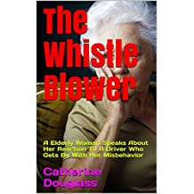 The Whistle Blower: A Elderly Woman Speaks About Her Reaction To A Driver Who Gets By With Her Misbehavior (English Edition)