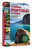 111 Gründe, Portugal zu lieben: Eine Liebeserklärung an das schönste Land der Welt - Aktualisierte und erweiterte Neuausgabe mit Bonusgründen und zwei Farbteilen - Annegret Heinold