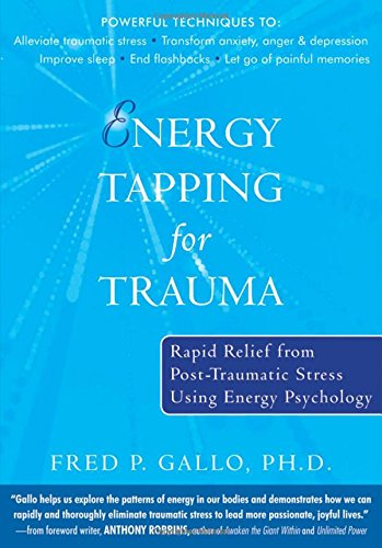 Energy Tapping for Trauma: Rapid Relief from Post-Traumatic Stress Using Energy Psychology par Fred P. Gallo