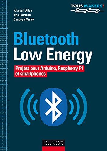 Bluetooth Low Energy - Projets pour Arduino, Raspberry Pi et smartphones par Alasdair Allan