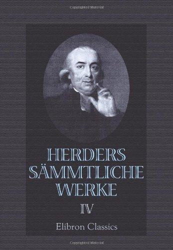 Herders sämmtliche Werke: Band 4. Kritische Wälder, oder Betrachtungen über die Wissenschaft und Kunst des Schönen. Wäldchen 4. Kleine Schriften (Rezensionen) u. a.