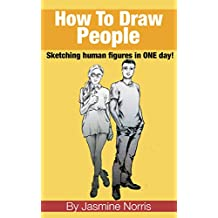 How To Draw People: Sketching human figures in ONE day! (English Edition)