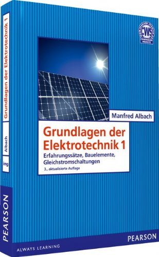 Grundlagen der Elektrotechnik 1: Erfahrungssätze, Bauelemente, Gleichstromschaltungen (Pearson Studium - Elektrotechnik) - Gleichstrom-grundlagen