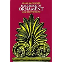 Handbook of Ornament: A Grammar of Art, Industrial and Architectural Designing in All Its Branches for Practical As Well As Theoretical Use