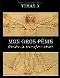 Mon gros pénis: Guide de transformation