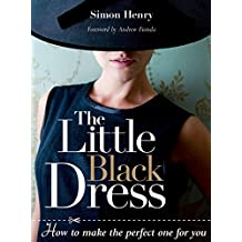 Little Black Dress, The: How to Make the Perfect One for You by Simon Henry (7-Jan-2009) Paperback