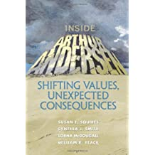 Inside Arthur Andersen: Shifting Values, Unexpected Consequences by Susan E. Squires (2003-06-12)