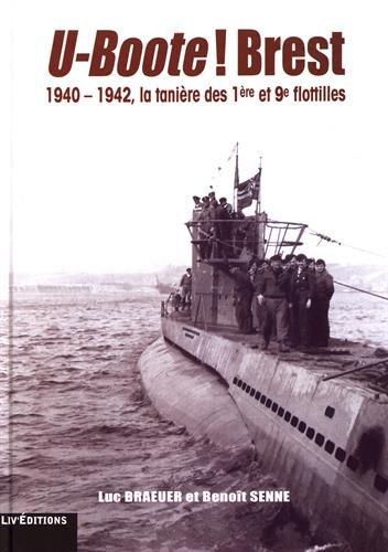 U-Boote ! Brest - 1940-1942, la tanière des 1re et 9e flotilles