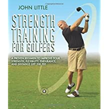 Strength Training for Golfers: A Proven Regimen to Improve Your Strength, Flexibility, Endurance, and Distance Off the Tee by John Little (2012-08-15)