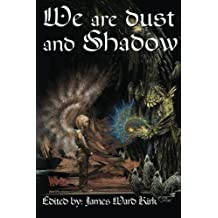 We Are Dust and Shadow by James Ward Kirk (2014-05-30)