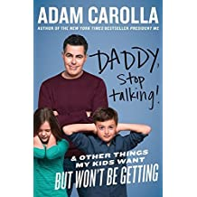 Daddy, Stop Talking!: And Other Things My Kids Want But Won't Be Getting by Adam Carolla (2015-05-26)