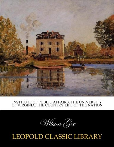 Institute of Public Affairs, The University of Virginia. The country life of the nation por Wilson Gee