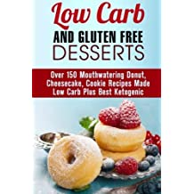 Low Carb and Gluten Free Desserts: Over 150 Mouthwatering Donut, Cheesecake, Cookie Recipes Made Low Carb Plus Best Ketogenic Desserts (Low Carb Desserts) by Melissa Hendricks (2016-06-01)