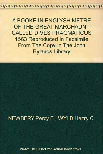 A BOOKE IN ENGLYSH METRE OF THE GREAT MARCHAUNT CALLED DIVES PRAGMATICUS 1563 Reproduced In Facsimile From The Copy In The John Rylands Library