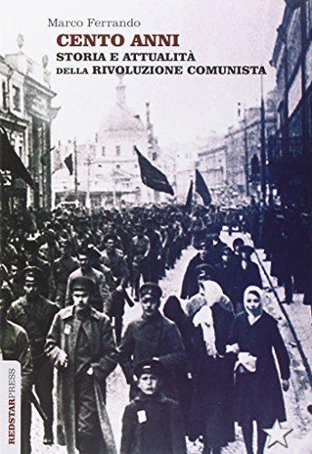 Cento anni. Storia e attualit della rivoluzione comunista