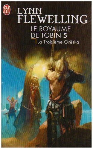 Le Royaume de Tobin, Tome 5 : La Troisième Orëska par Lynn Flewelling