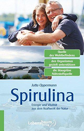 Spirulina: Energie und Vitalität aus dem Kraftwerk der Natur