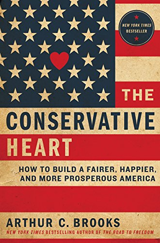 The Conservative Heart: How to Build a Fairer, Happier, and More Prosperous America por Arthur C. Brooks