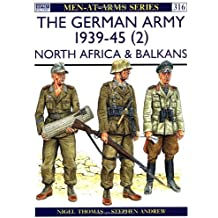 The German Army 1939-45 (2): North Africa & Balkans (Men-at-Arms, Band 316)