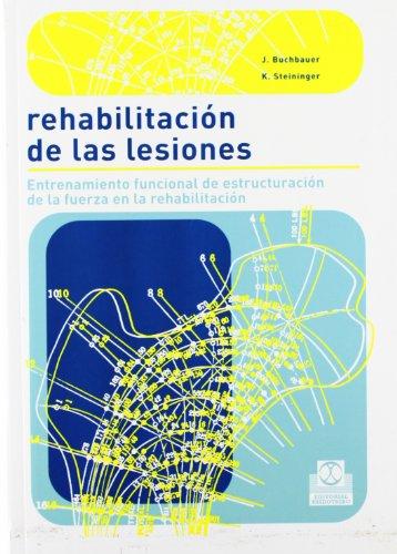 REHABILITACIÓN DE LAS LESIONES. Entrenamiento funcional de la fuerza en la rehabilitación (Bicolor) (Medicina) por J. Buchbauer