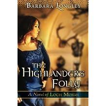 The Highlander's Folly (The Novels of Loch Moigh) by Barbara Longley (2015-02-03)