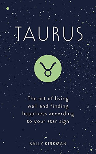 Taurus: The Art of Living Well and Finding Happiness According to Your Star Sign (Pocket Astrology) por Sally Kirkman
