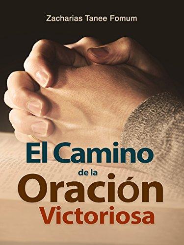 El Camino de la Oración Victoriosa (Del camino Cristiano nº 10) por Zacharias Tanee Fomum