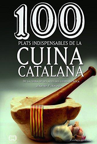 (CAT).100 PLATS INDISPENSABLES DE LA CUINA CATALANA