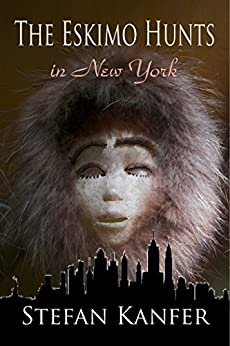 The Eskimo Hunts in New York (English Edition) di [Kanfer, Stefan]