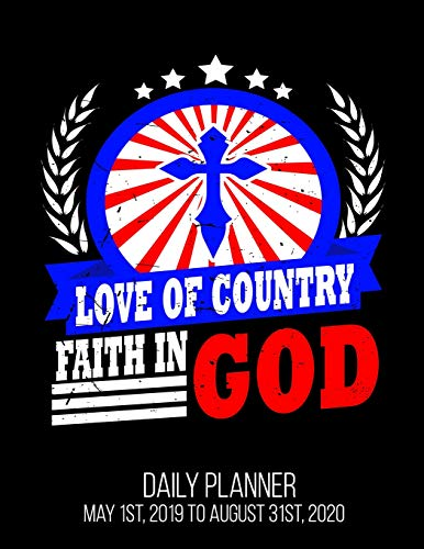 Love Of Country Faith In God Daily Planner May 1st, 2019 to August 31st, 2020: July 4th Christian American Flag Red White Blue Patriotic Daily Planner - 1st National Flag