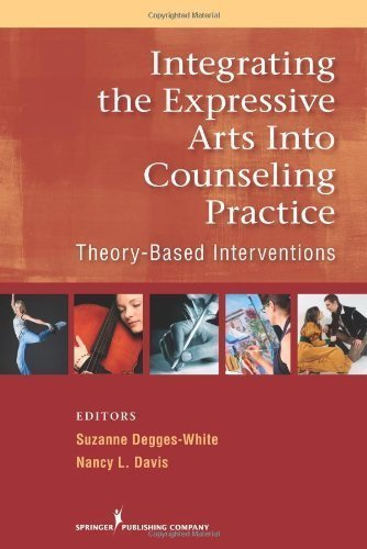 Integrating the Expressive Arts into Counseling Practice: Theory-Based Interventions 1st (first) Edition published by Springer Publishing Company (2010)