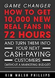 Game Changer: How to get 10,000 new real fans in 72 hours and turn them into your next cash-paying customers (Without a marketing budget) (English Edition)