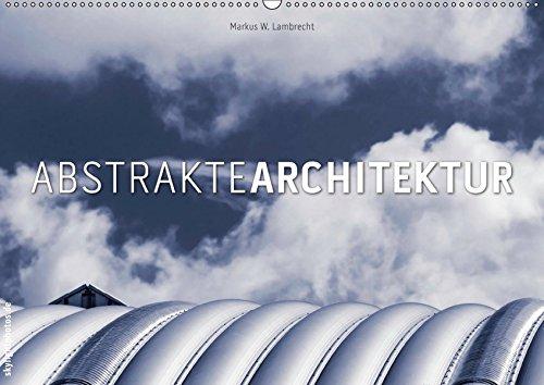 Abstrakte Architektur (Wandkalender 2019 DIN A2 quer): Entdecken Sie die abstrakten Details moderner...