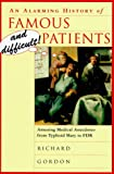 Alarming History of Famous and Difficult Patients