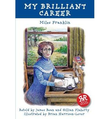 [(My Brilliant Career)] [ By (author) Miles Franklin, Illustrated by Brian Harrison-Lever, Retold by James Bean and Gillian Flaherty ] [September, 2014]