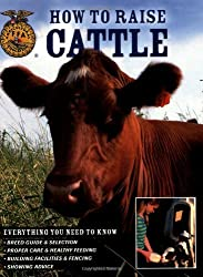 How To Raise Cattle: Everything You Need To Know by Philip Hasheider (2007-03-15)