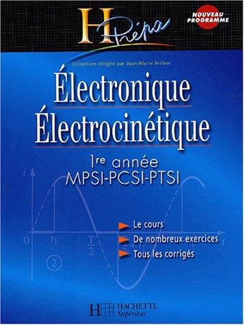 Electronique, lectrocintique : 1re anne MPSI, PCSI, PTSI - Cours et exercices corrigs