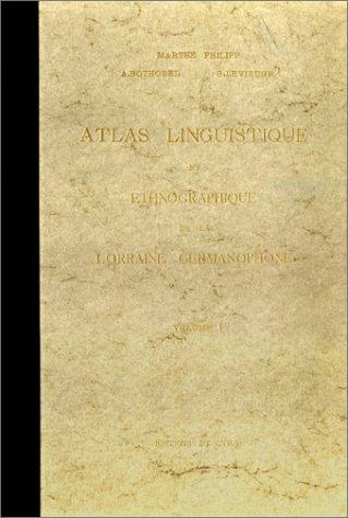 Atlas linguistique et ethnographique de la France Lorraine germanophone, tome 1 : Corps humain, maladies, animaux domestiques par Marthe Phillip