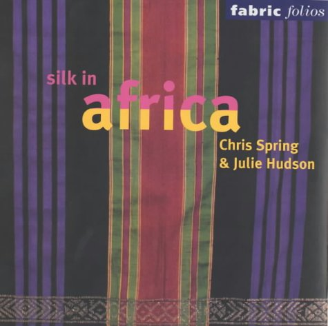 Silk in Africa (Fabric Folios) par Chris Spring, Julie Hudson