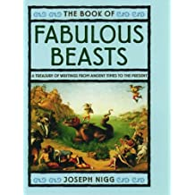 The Book of Fabulous Beasts: A Treasury of Writings from Ancient Times to the Present