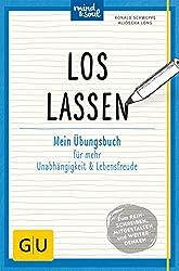 Loslassen: Mein Übungsbuch für mehr Unabhängigkeit und Lebensfreude (GU Mind & Soul Übungsbuch)