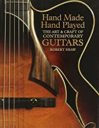 Hand Made, Hand Played: The Art & Craft of Contemporary Guitars by Robert Shaw (2008-10-07)