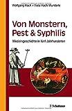 Von Monstern, Pest und Syphilis: Medizingeschichte in fünf Jahrhunderten - Wolfgang Hach