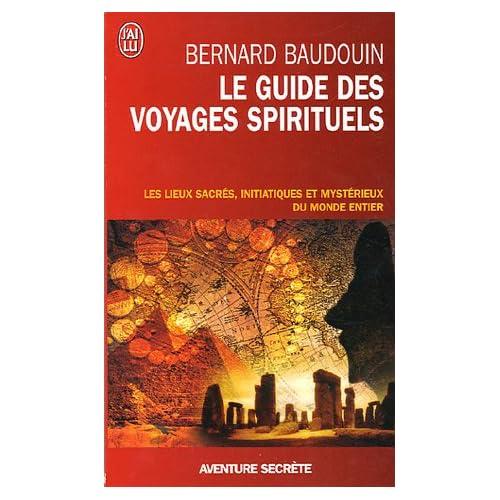 Le guide des voyages spirituels : Les sites sacrés, magiques et mystérieux du monde