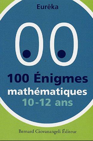 100 Enigmes mathématiques 10-12 ans